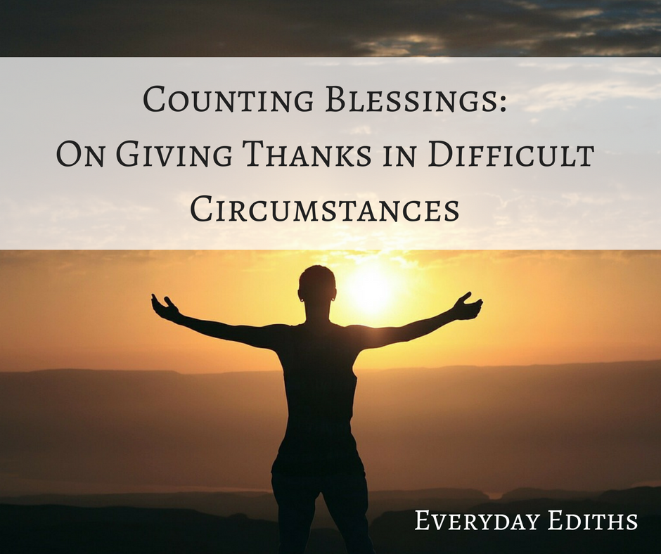 Counting Blessings: On Giving Thanks in Difficult Circumstances